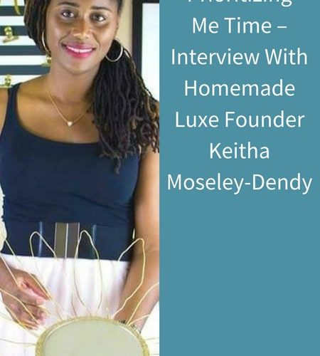 Prioritizing Me Time – Interview With Homemade Luxe Founder Keitha Moseley-Dendy