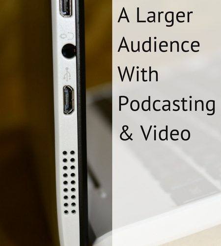Reaching A Larger Audience With Podcasting & Video